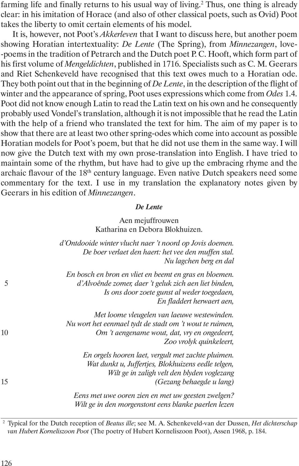 It is, however, not Poot s Akkerleven that I want to discuss here, but another poem showing Horatian intertextuality: De Lente (The Spring), from Minnezangen, love- -poems in the tradition of