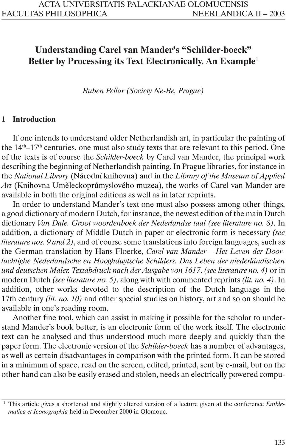 texts that are relevant to this period. One of the texts is of course the Schilder-boeck by Carel van Mander, the principal work describing the beginning of Netherlandish painting.