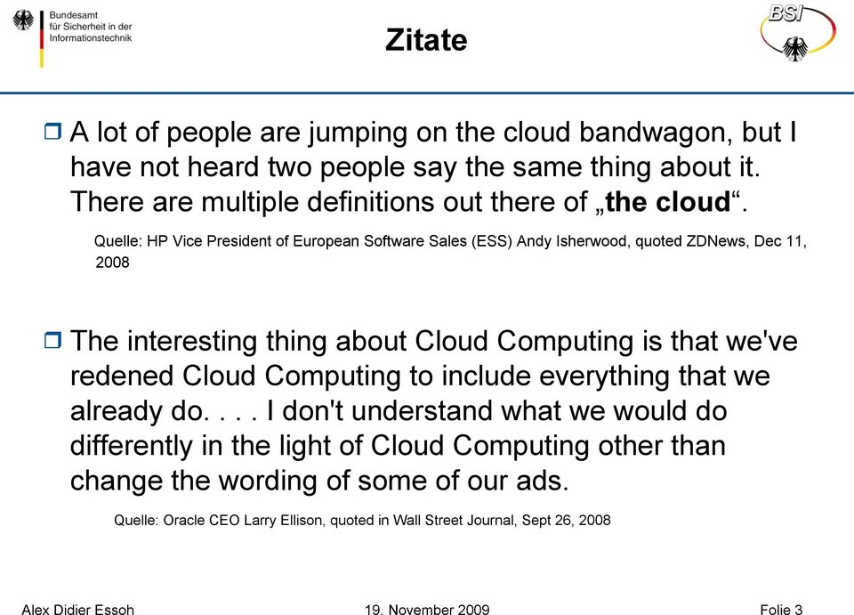 Quelle: HP Vice President of European Software Sales (ESS) Andy Isherwood, quoted ZDNews, Dec 11, 2008 The interesting thing about Cloud Computing is that we've