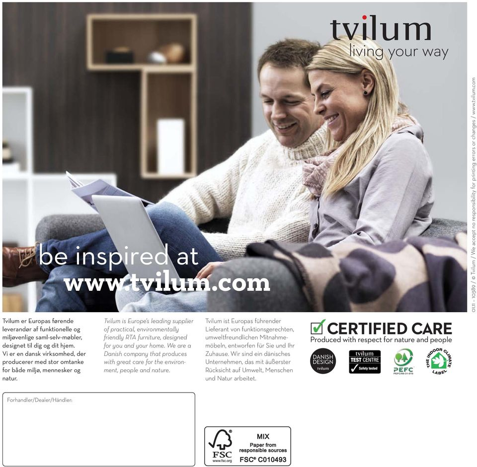 Tvilum is Europe s leading supplier of practical, environmentally friendly RTA furniture, designed for you and your home.