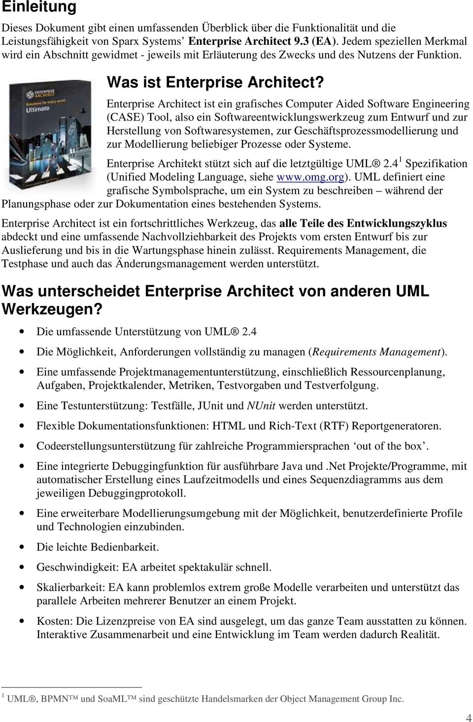 Enterprise Architect ist ein grafisches Computer Aided Software Engineering (CASE) Tool, also ein Softwareentwicklungswerkzeug zum Entwurf und zur Herstellung von Softwaresystemen, zur