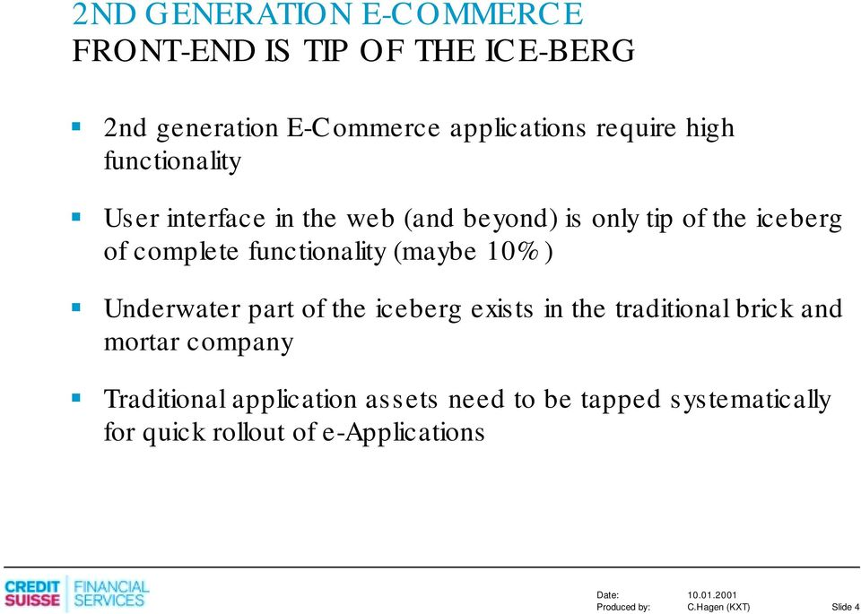 functionality (maybe 10%) Underwater part of the iceberg exists in the traditional brick and mortar
