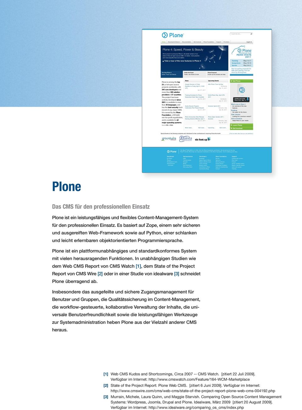 Take a tour of the new features in Plone 4 The New Plone 4 Under the Hood Plone Powered Speed, Power and Beauty Faster, new theme & more Known by the company we keep Plone is among the top News