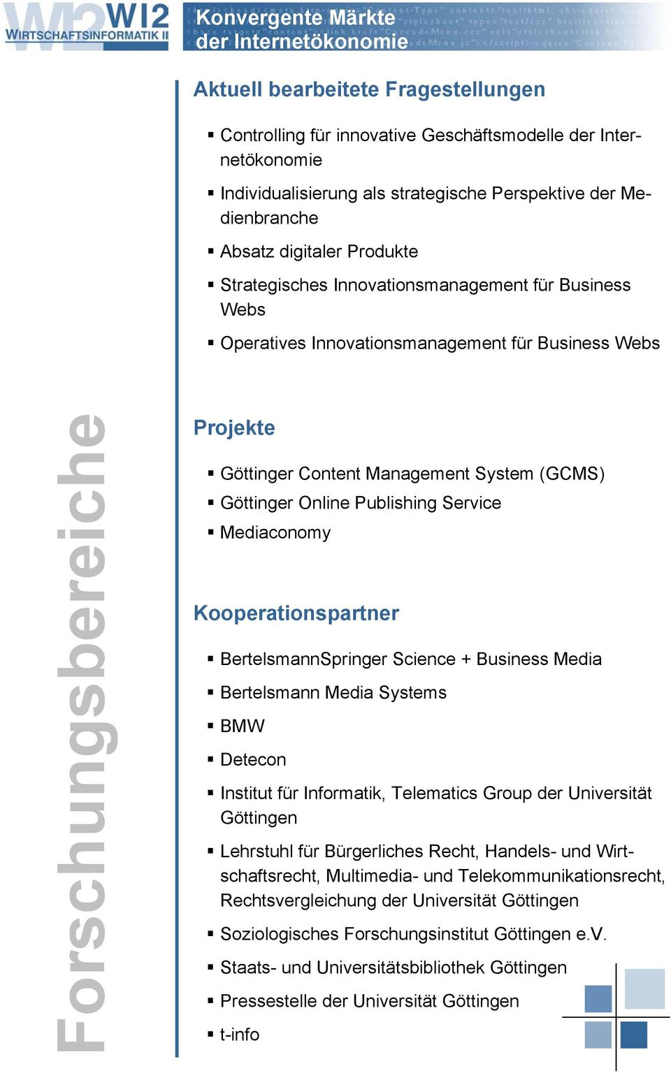 Content Management System (GCMS) Göttinger Online Publishing Service Mediaconomy Kooperationspartner BertelsmannSpringer Science + Business Media Bertelsmann Media Systems BMW Detecon Institut für