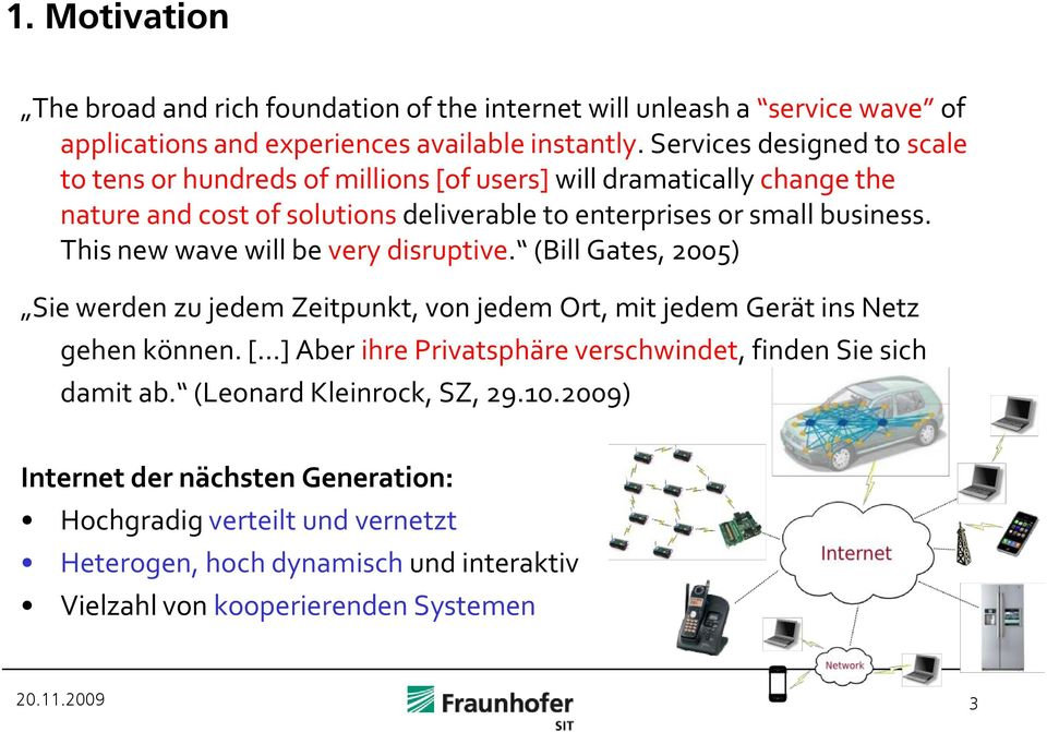 This new wave will be very disruptive. (Bill Gates, 2005) Sie werden zu jedem Zeitpunkt, von jedem Ort, mit jedem Gerät ins Netz gehen können.