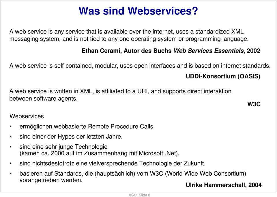 Ethan Cerami, Autor des Buchs Web Services Essentials, 2002 A web service is self-contained, modular, uses open interfaces and is based on internet standards.