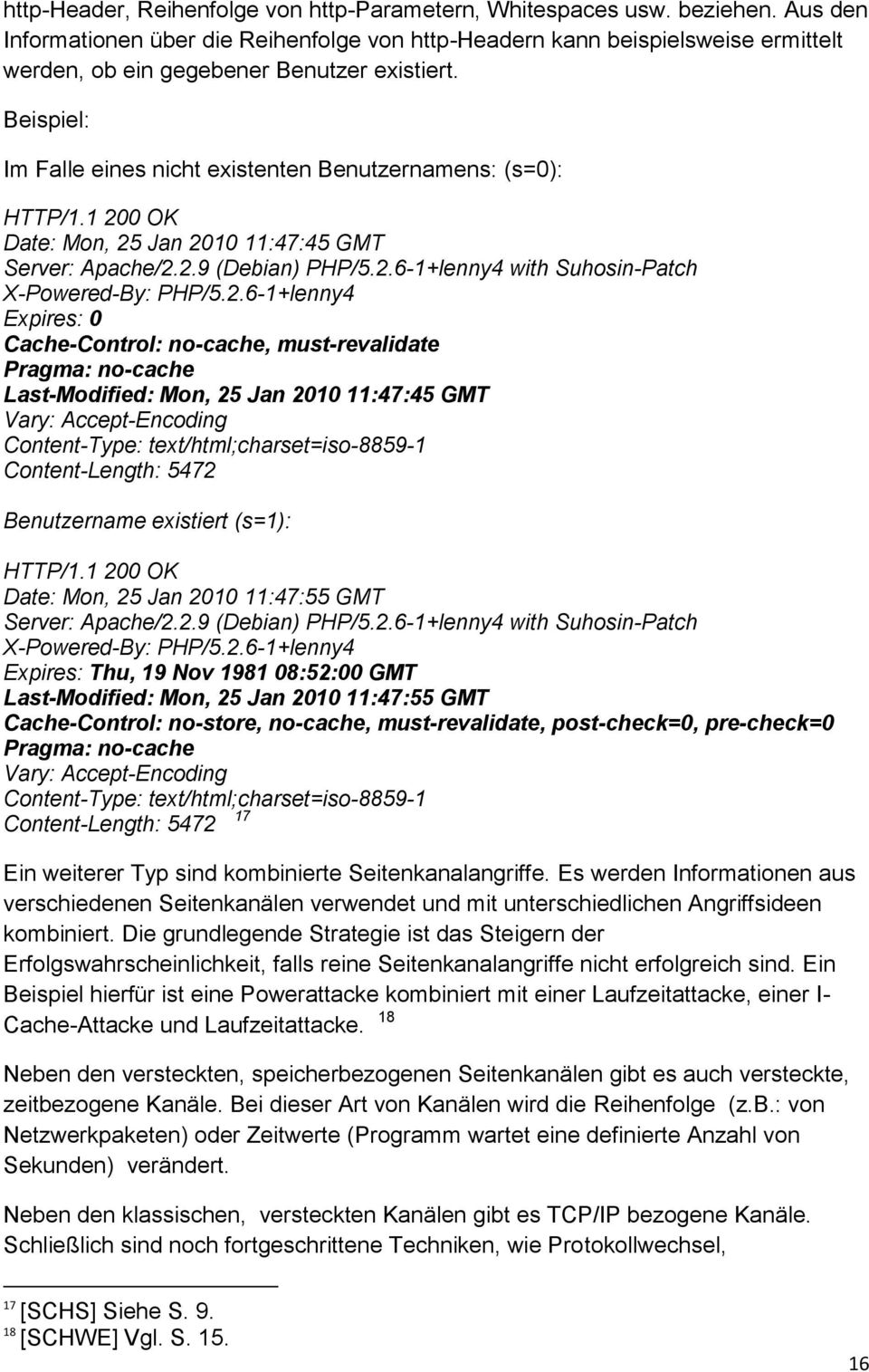 Beispiel: Im Falle eines nicht existenten Benutzernamens: (s=0): HTTP/1.1 200 OK Date: Mon, 25 Jan 2010 11:47:45 GMT Server: Apache/2.2.9 (Debian) PHP/5.2.6-1+lenny4 with Suhosin-Patch X-Powered-By: PHP/5.