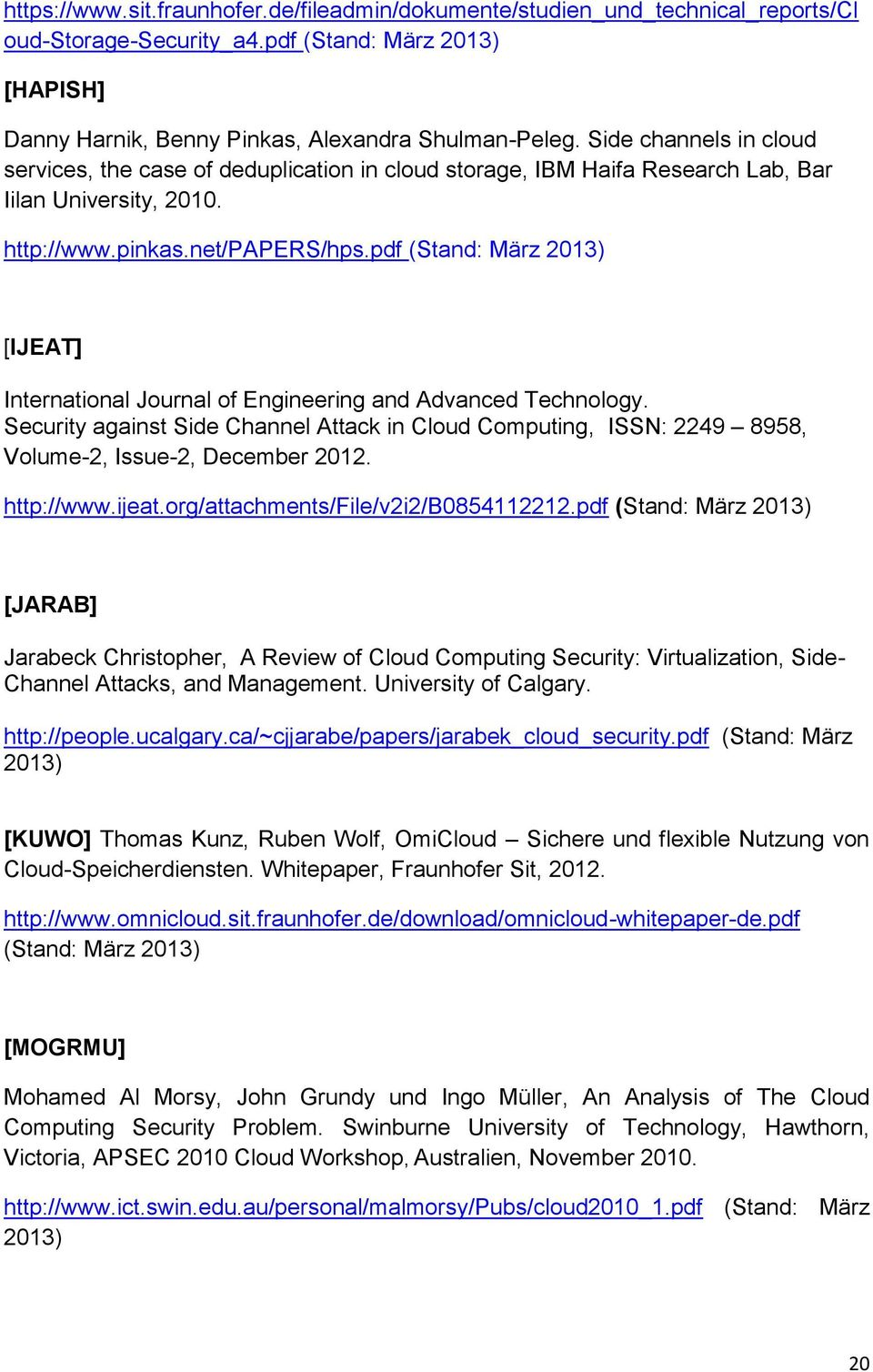 pdf (Stand: März 2013) [IJEAT] International Journal of Engineering and Advanced Technology. Security against Side Channel Attack in Cloud Computing, ISSN: 2249 8958, Volume-2, Issue-2, December 2012.