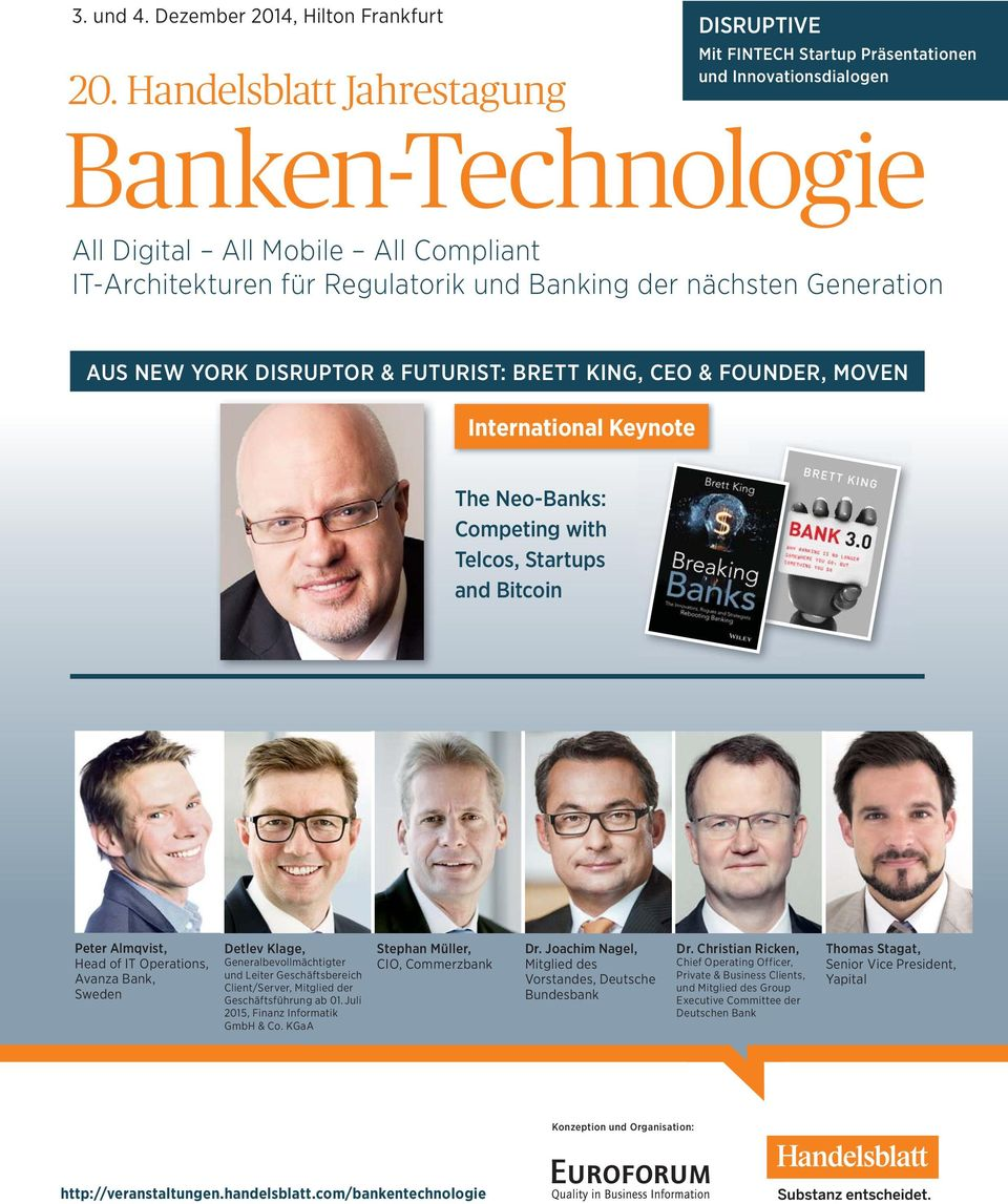 der nächsten Generation AUS NEW YORK DISRUPTOR & FUTURIST: BRETT KING, CEO & FOUNDER, MOVEN International Keynote The Neo-Banks: Competing with Telcos, Startups and Bitcoin Peter Almqvist, Head of IT