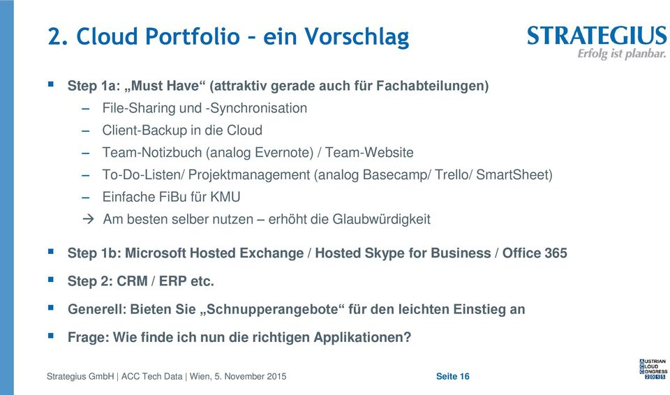 für KMU Am besten selber nutzen erhöht die Glaubwürdigkeit Step 1b: Microsoft Hosted Exchange / Hosted Skype for Business / Office 365 Step 2: