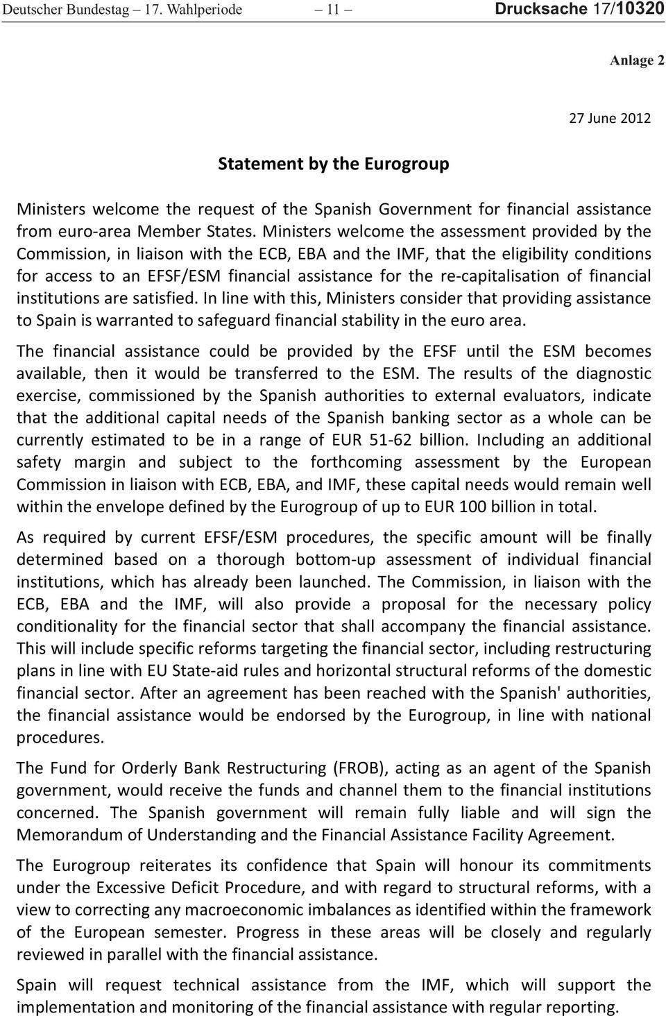 Ministers welcome the assessment provided by the Commission, in liaison with the ECB, EBA and the IMF, that the eligibility conditions for access to an EFSF/ESM financial assistance for the re