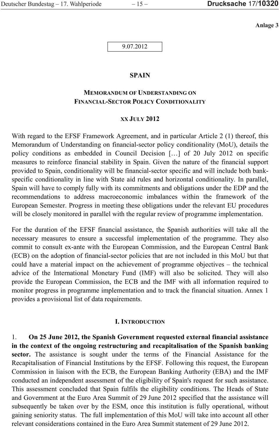 Understanding on financial-sector policy conditionality (MoU), details the policy conditions as embedded in Council Decision [ ] of 20 July 2012 on specific measures to reinforce financial stability