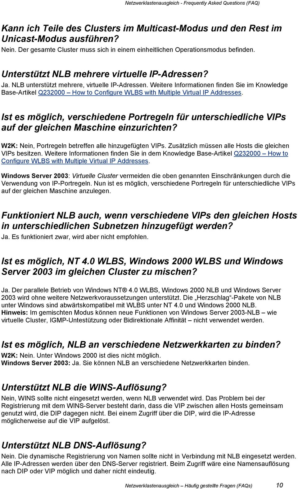 Weitere Informationen finden Sie im Knowledge Base-Artikel Q232000 How to Configure WLBS with Multiple Virtual IP Addresses.