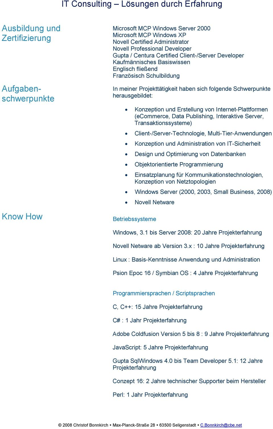 Schwerpunkte herausgebildet: Konzeption und Erstellung von Internet-Plattformen (ecommerce, Data Publishing, Interaktive Server, Transaktionssysteme) Client-/Server-Technologie,