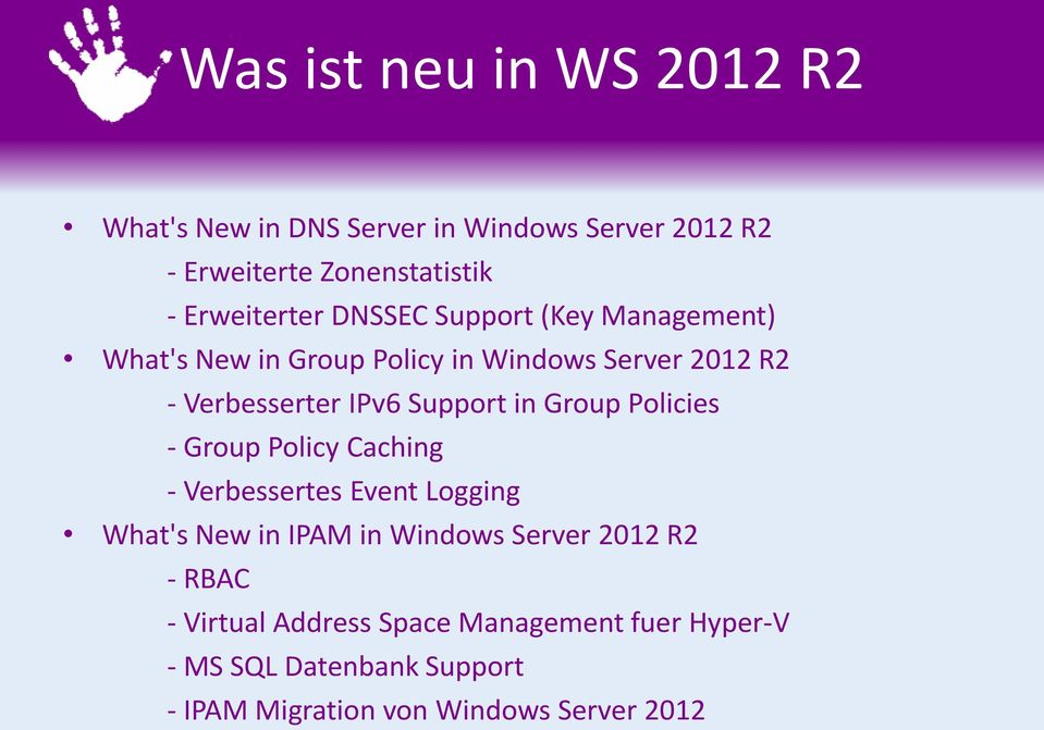 Support in Group Policies - Group Policy Caching - Verbessertes Event Logging What's New in IPAM in Windows Server