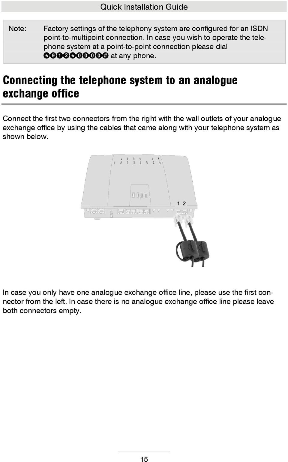 Connecting the telephone system to an analogue exchange office Connect the first two connectors from the right with the wall outlets of your analogue exchange office by
