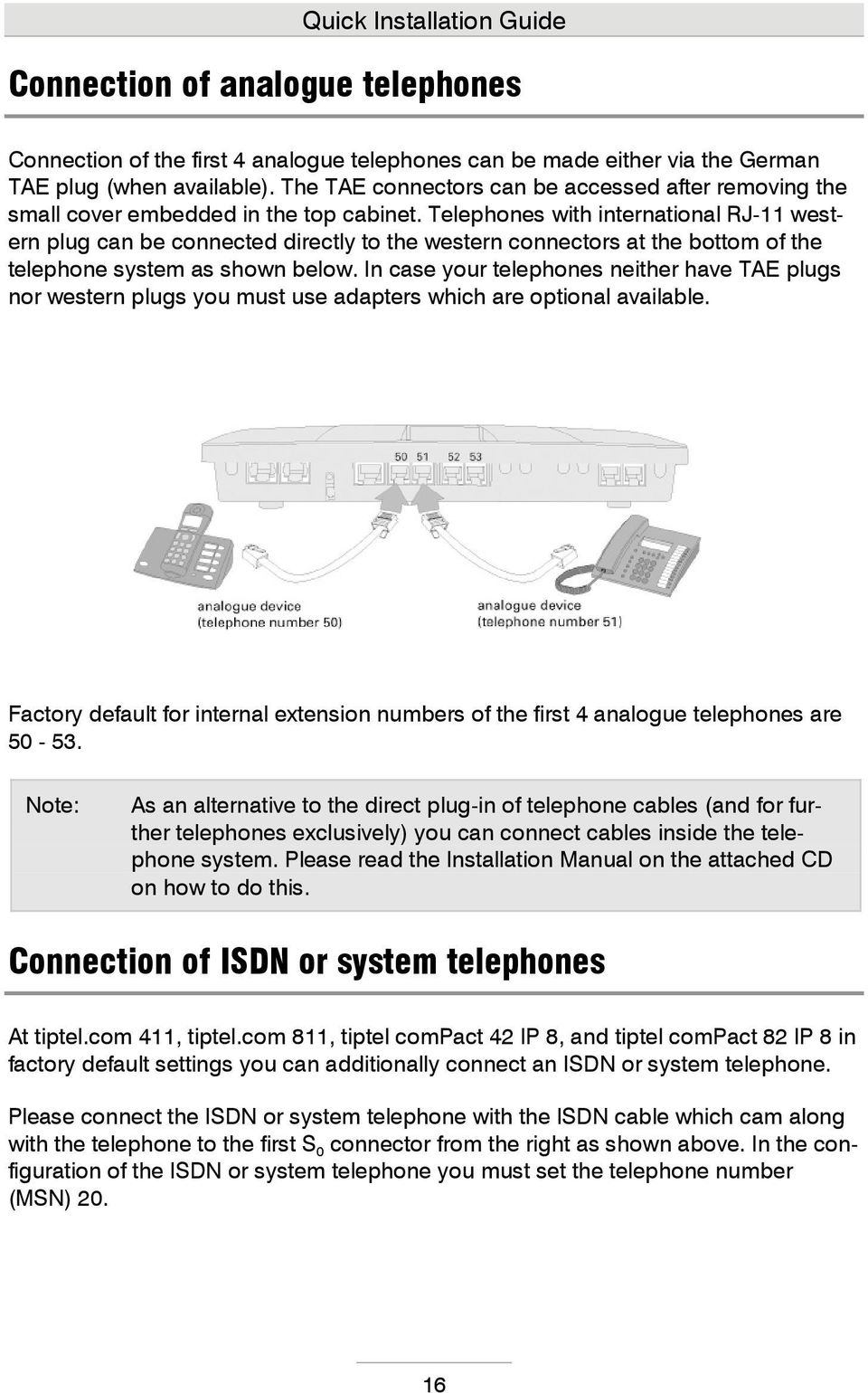 Telephones with international RJ-11 western plug can be connected directly to the western connectors at the bottom of the telephone system as shown below.