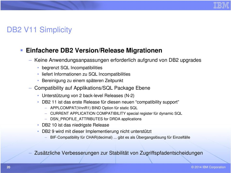 compatibility support APPLCOMPAT(VnnR1) BIND Option für static SQL CURRENT APPLICATION COMPATIBILITY special register für dynamic SQL DSN_PROFILE_ATTRIBUTES for DRDA applications DB2 10 ist das