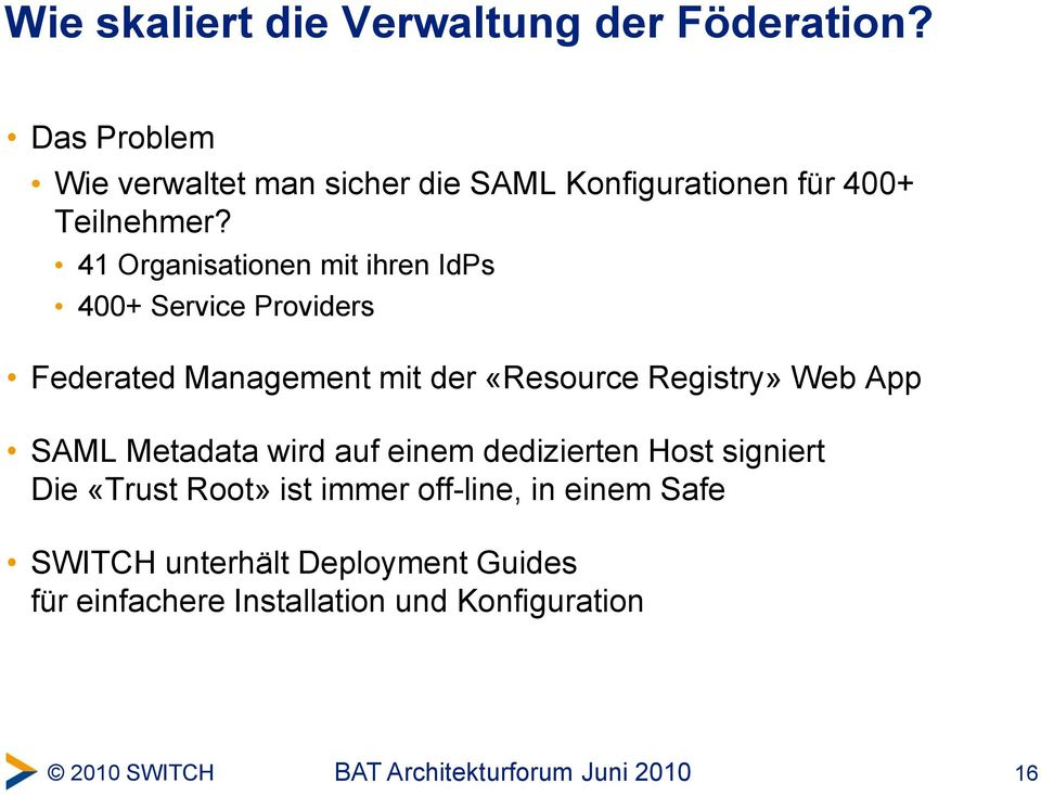 41 Organisationen mit ihren IdPs 400+ Service Providers Federated Management mit der «Resource Registry»