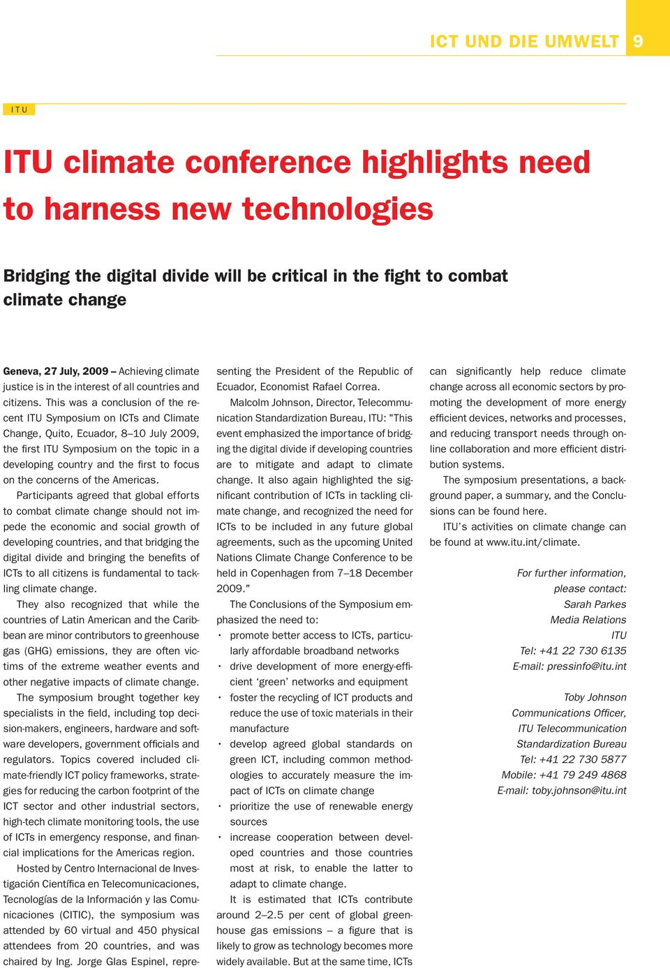 This was a conclusion of the recent ITU Symposium on ICTs and Climate Change, Quito, Ecuador, 8 10 July 2009, the fi rst ITU Symposium on the topic in a developing country and the fi rst to focus on