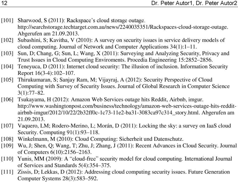 [03] Sun, D; Chang, G; Sun, L; Wang, X (0): Surveying and Analyzing Security, Privacy and Trust Issues in Cloud Computing Enviroments. Procedia Engineering 5:85 856.