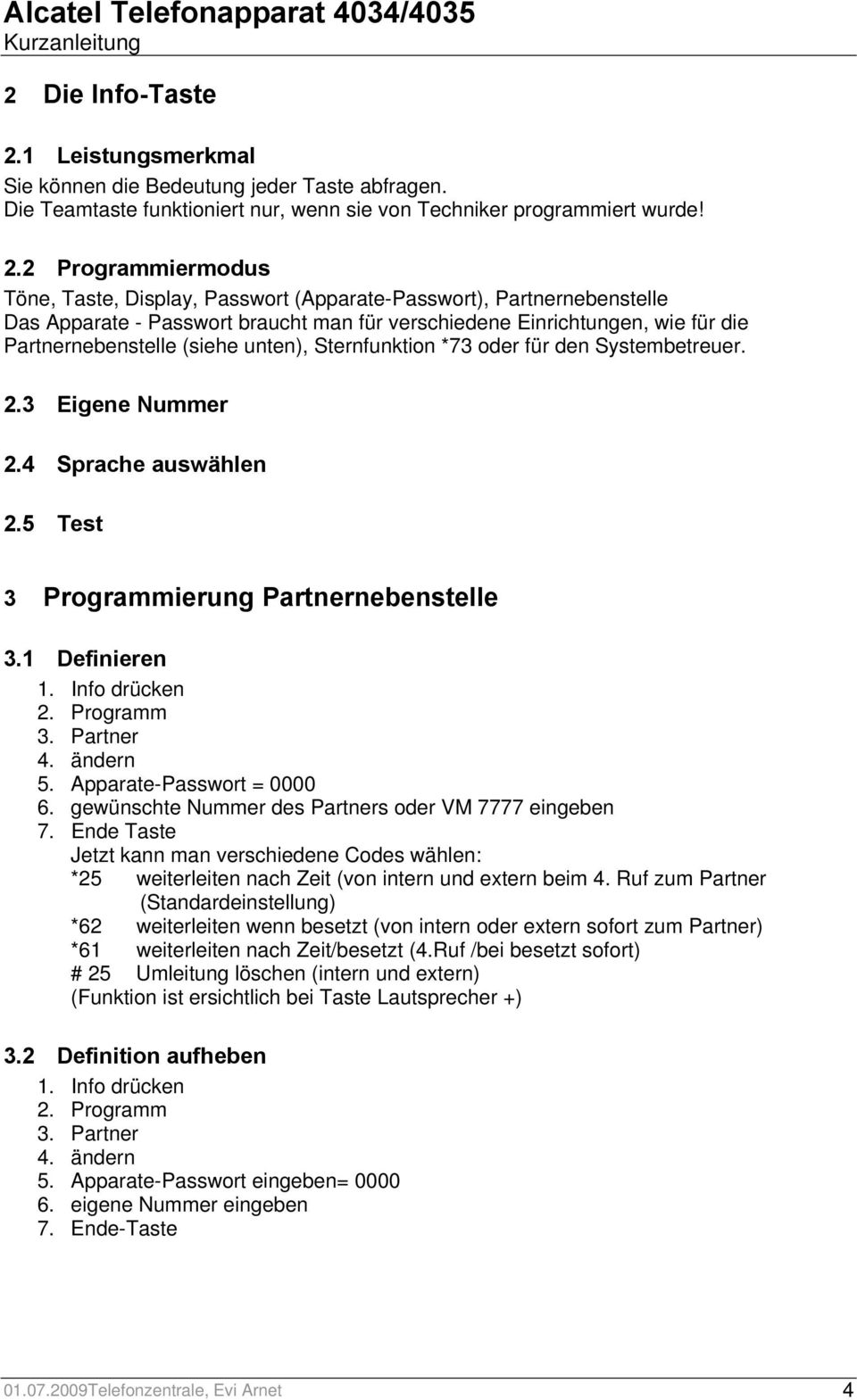 2 Programmiermodus Töne, Taste, Display, Passwort (Apparate-Passwort), Partnernebenstelle Das Apparate - Passwort braucht man für verschiedene Einrichtungen, wie für die Partnernebenstelle (siehe