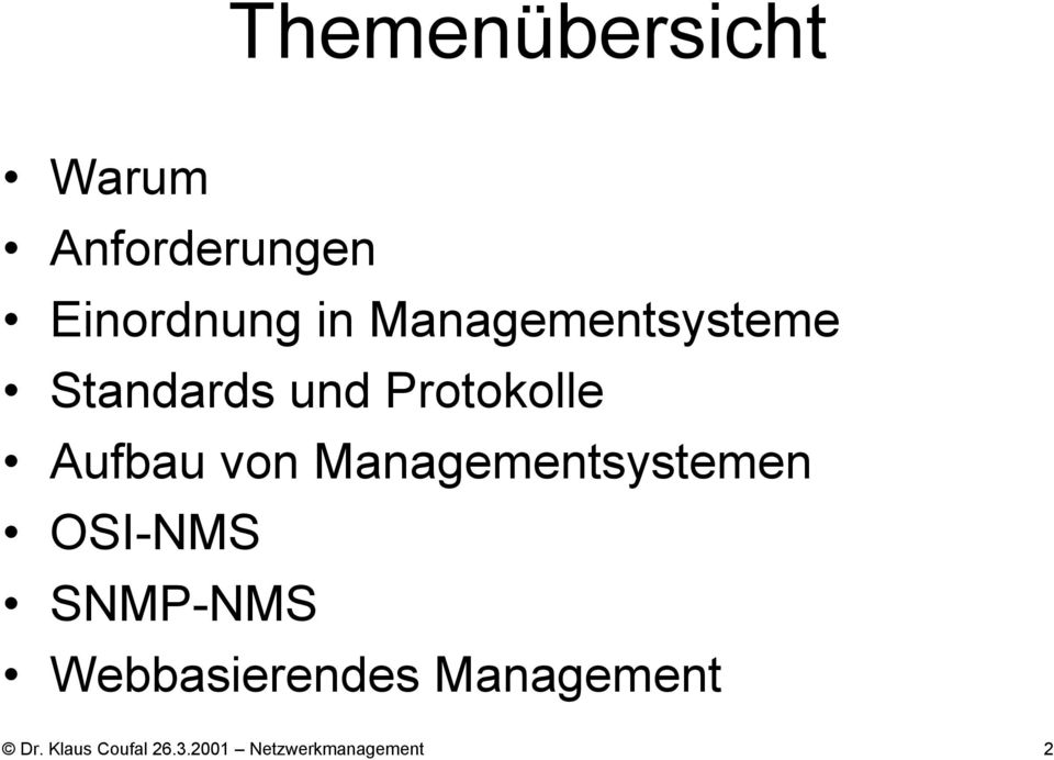 Managementsystemen OSI-NMS SNMP-NMS Webbasierendes