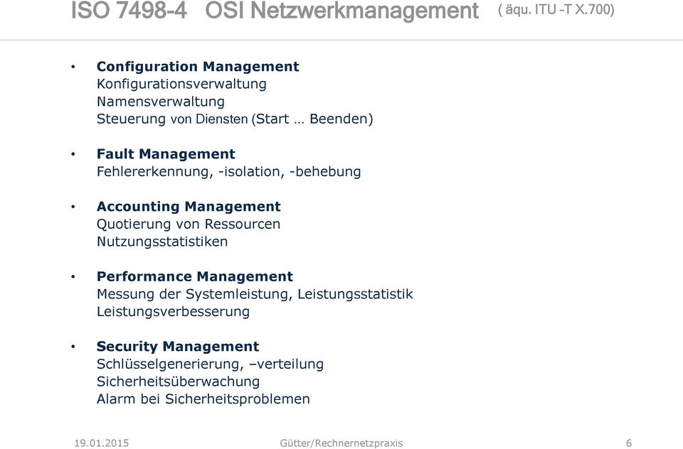 Fehlererkennung, -isolation, -behebung Accounting Management Quotierung von Ressourcen Nutzungsstatistiken Performance Management