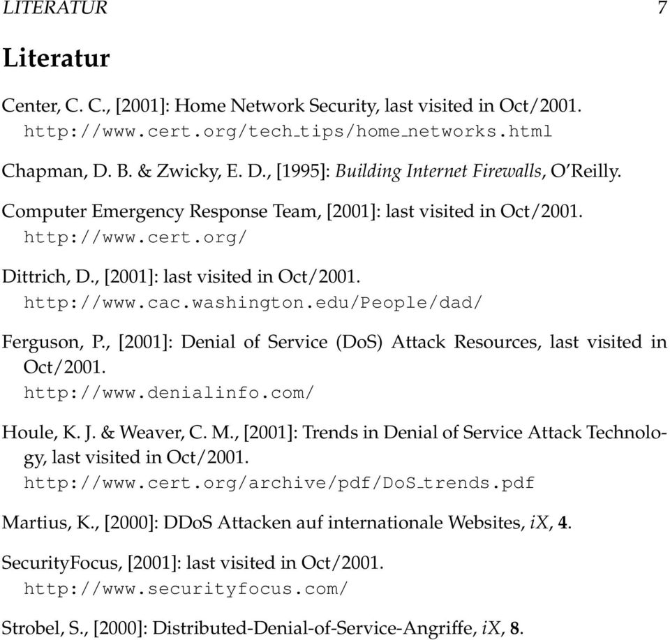 , [2001]: last visited in Oct/2001. http://www.cac.washington.edu/people/dad/ Ferguson, P., [2001]: Denial of Service (DoS) Attack Resources, last visited in Oct/2001. http://www.denialinfo.
