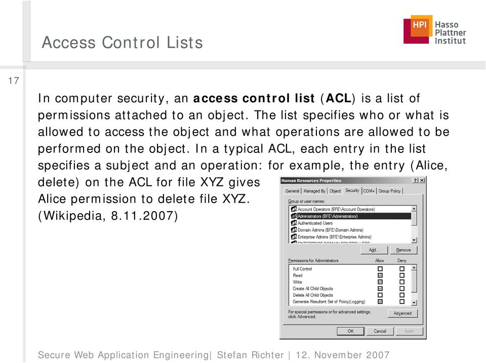 The list specifies who or what is allowed to access the object and what operations are allowed to be performed on