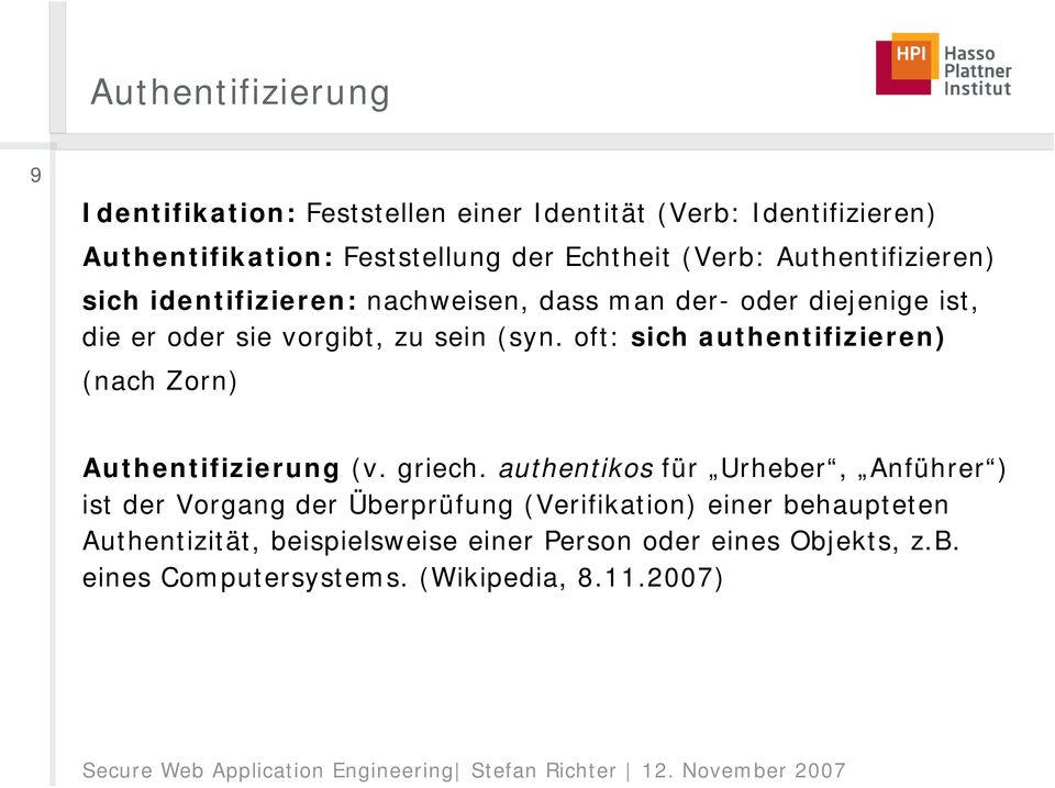 oft: sich authentifizieren) (nach Zorn) Authentifizierung (v. griech.