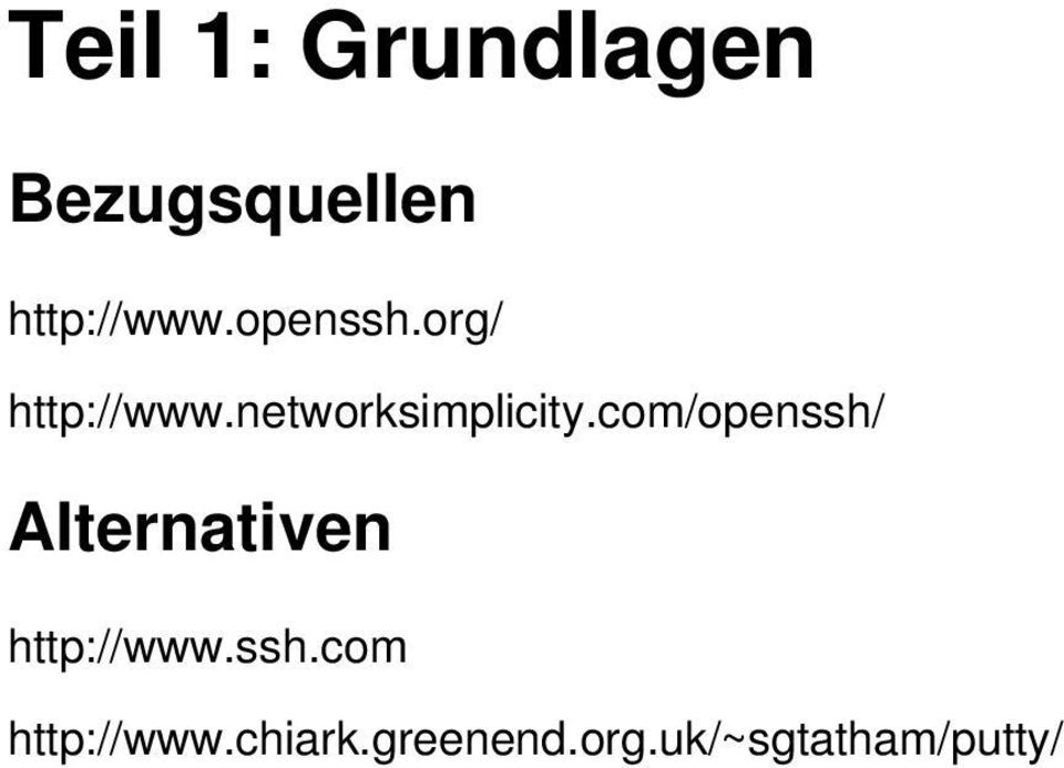 com/openssh/ Alternativen http://www.ssh.com http://www.