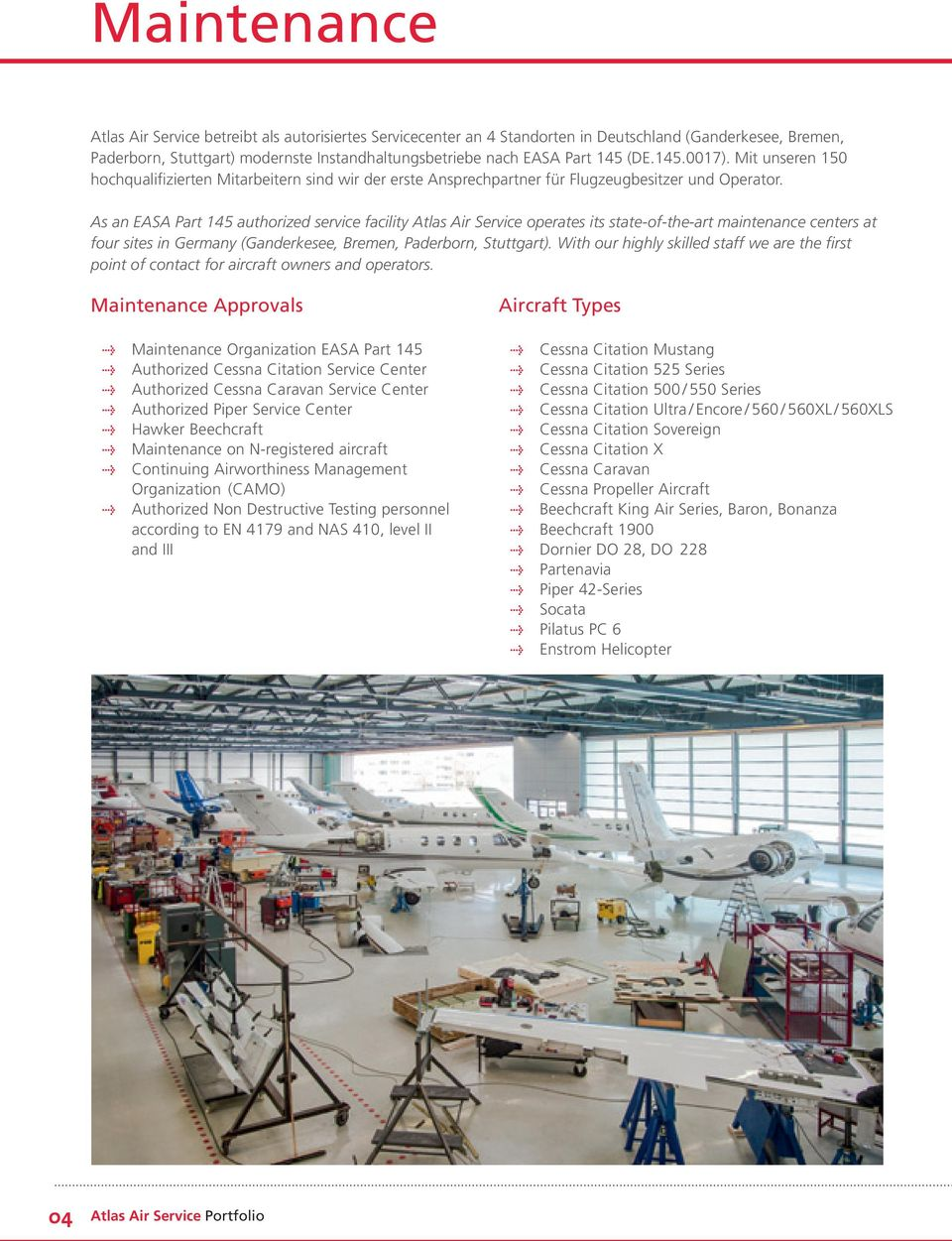 As an EASA Part 145 authorized service facility Atlas Air Service operates its state-of-the-art maintenance centers at four sites in Germany (Ganderkesee, Bremen, Paderborn, Stuttgart).