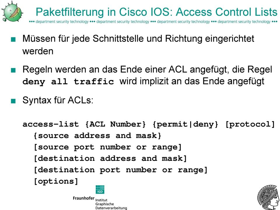 implizit an das Ende angefügt Syntax für ACLs: access-list {ACL Number} {permit deny} [protocol] {source