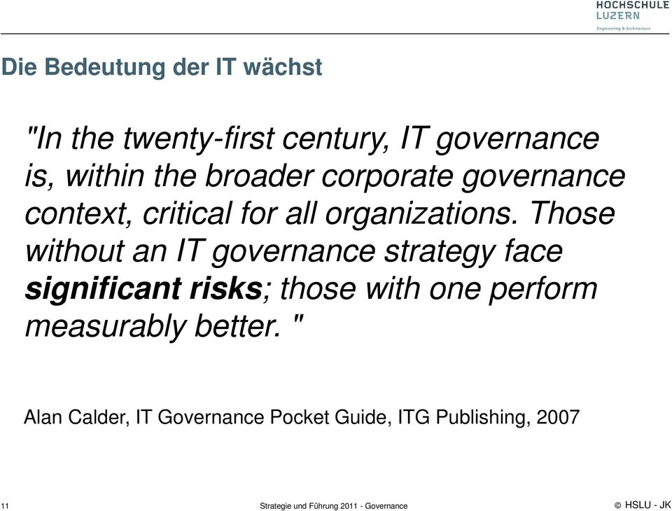 Those without an IT governance strategy face significant risks; those with one