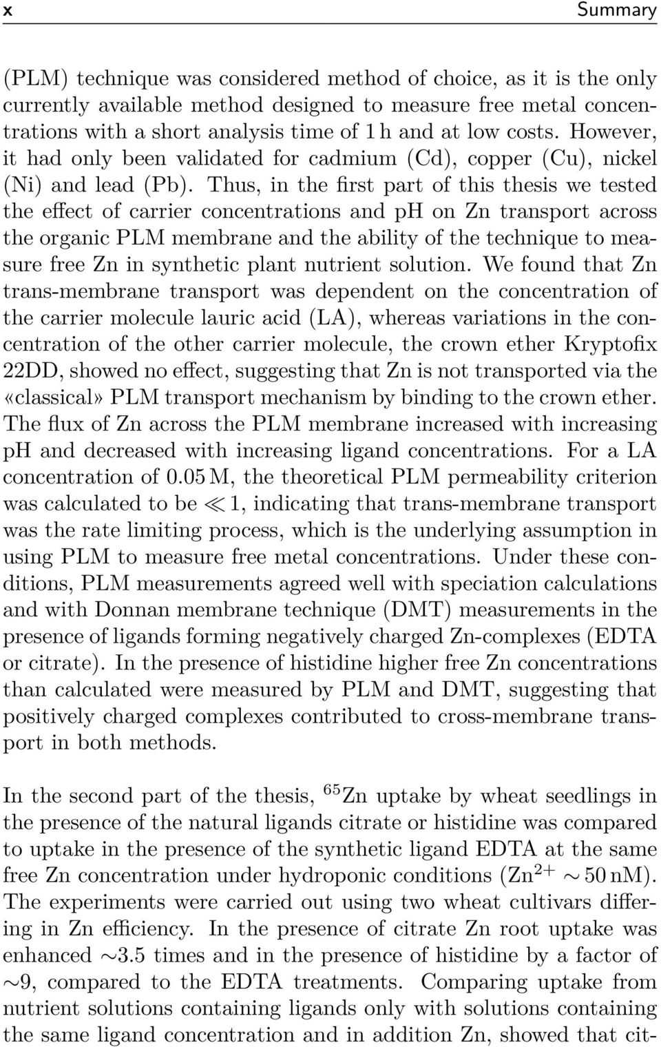 Thus, in the first part of this thesis we tested the e ect of carrier concentrations and ph on Zn transport across the organic PLM membrane and the ability of the technique to measure free Zn in