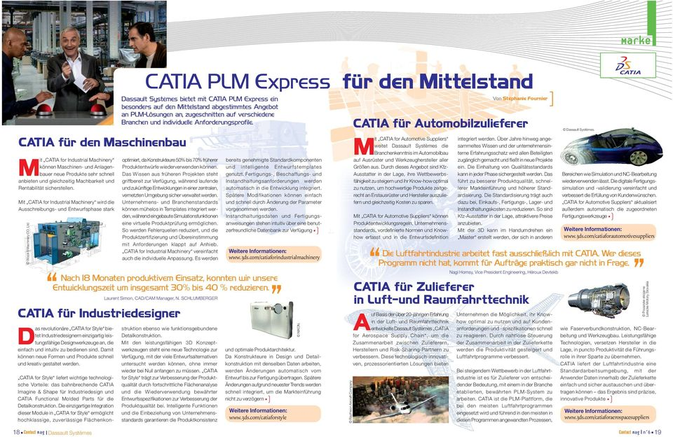 Ltd CATIA für Industriedesigner D as revolutionäre CATIA for Style bietet Industriedesignern einzigartig leistungsfähige Designwerkzeuge an, die einfach und intuitiv zu bedienen sind.