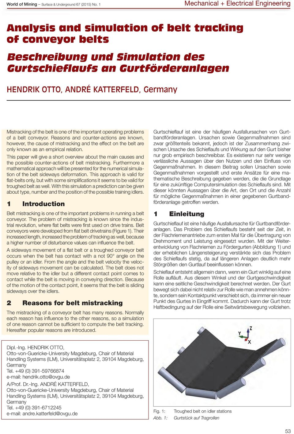Germany Mistracking of the belt is one of the important operating problems of a belt conveyor.