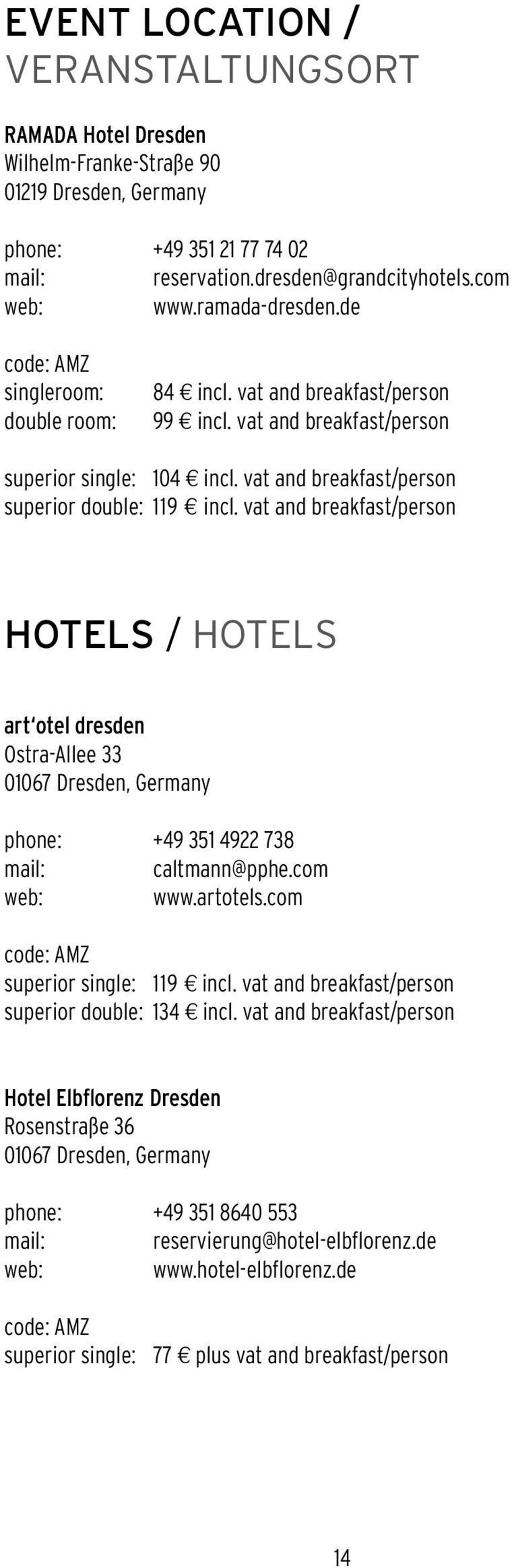 vat and breakfast/person Hotels / hotels art otel dresden Ostra-Allee 33 01067 Dresden, Germany phone: +49 351 4922 738 mail: caltmann@pphe.com web: www.artotels.