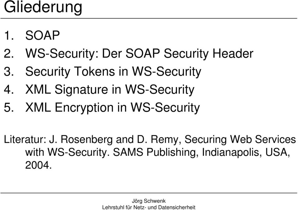 XML Encryption in WS-Security Literatur: J. Rosenberg and D.