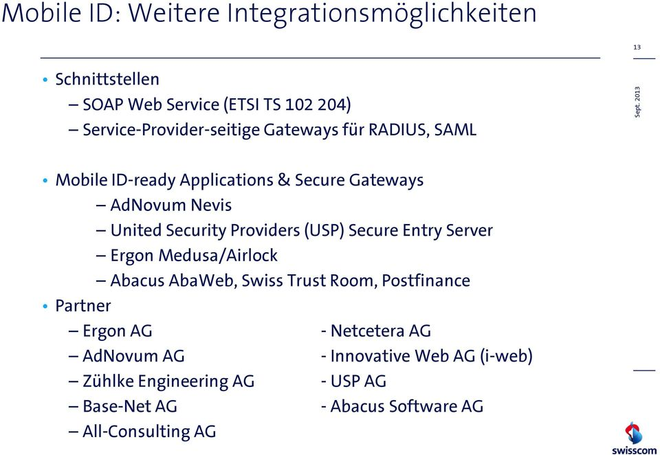 Security Providers (USP) Secure Entry Server Ergon Medusa/Airlock Abacus AbaWeb, Swiss Trust Room, Postfinance Partner