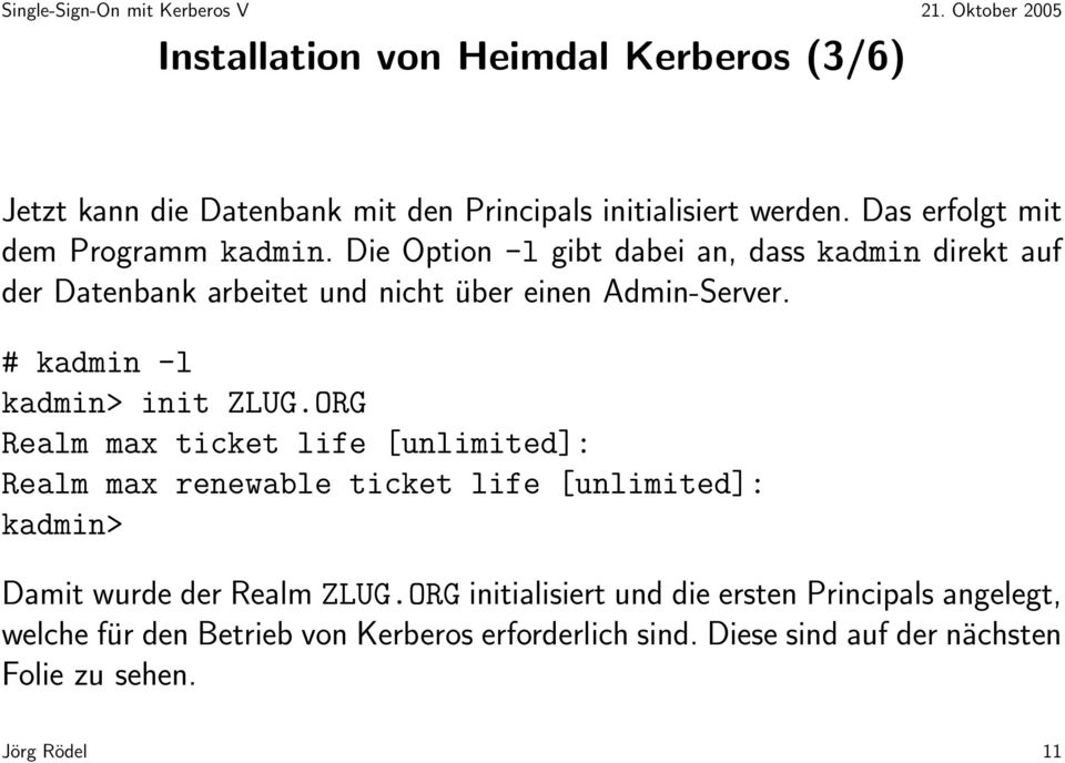 ORG Realm max ticket life [unlimited]: Realm max renewable ticket life [unlimited]: kadmin> Damit wurde der Realm ZLUG.