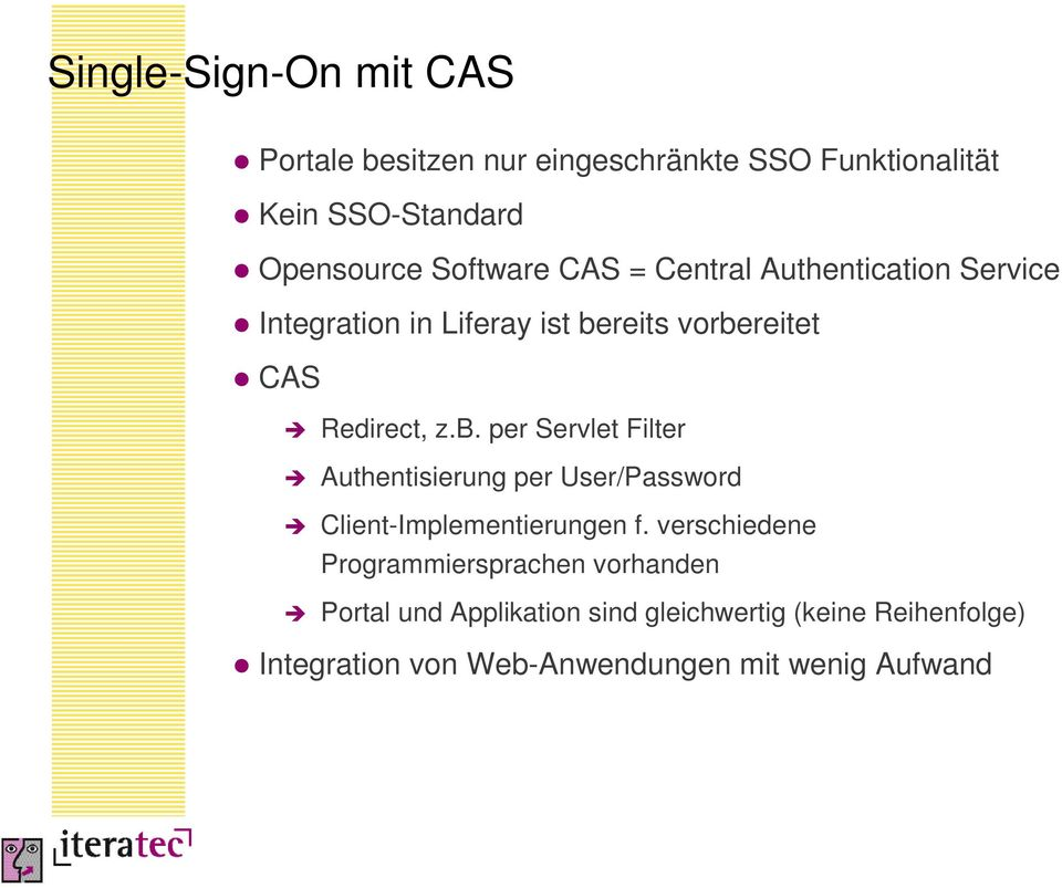 reits vorbereitet CAS Redirect, z.b. per Servlet Filter Authentisierung per User/Password Client-Implementierungen f.