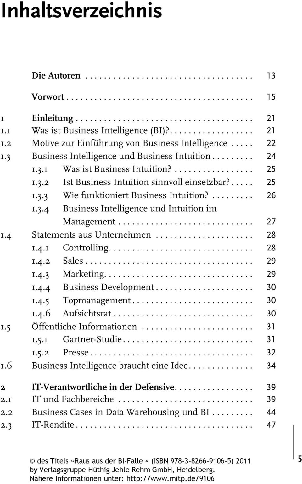 3.2 Ist Business Intuition sinnvoll einsetzbar?..... 25 1.3.3 Wie funktioniert Business Intuition?......... 26 1.3.4 Business Intelligence und Intuition im Management............................. 27 1.
