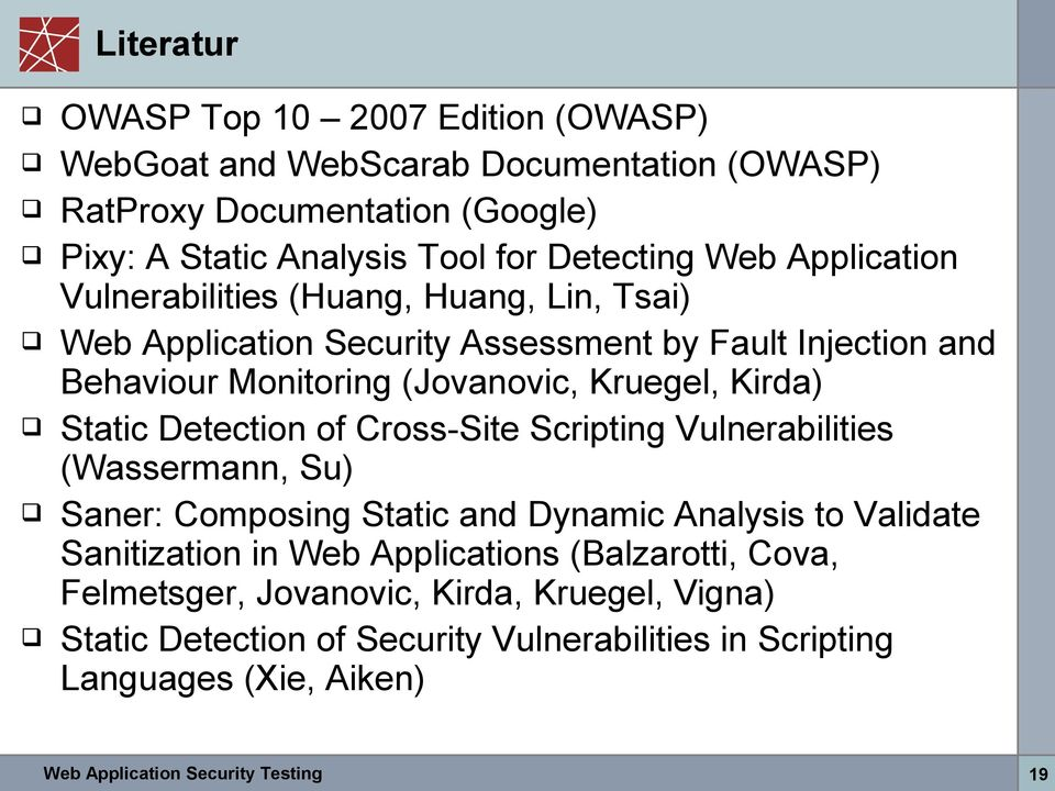 Detection of Cross-Site Scripting Vulnerabilities (Wassermann, Su) Saner: Composing Static and Dynamic Analysis to Validate Sanitization in Web Applications