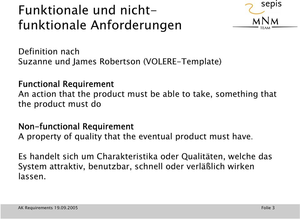 Non-functional Requirement A property of quality that the eventual product must have.