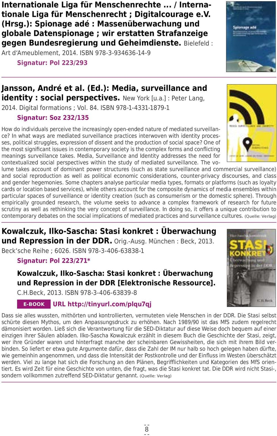 ISBN 978-3-934636-14-9 Signatur: Pol 223/293 Jansson, André et al. (Ed.): Media, surveillance and identity : social perspectives. New York [u.a.] : Peter Lang, 2014. Digital formations ; Vol. 84.