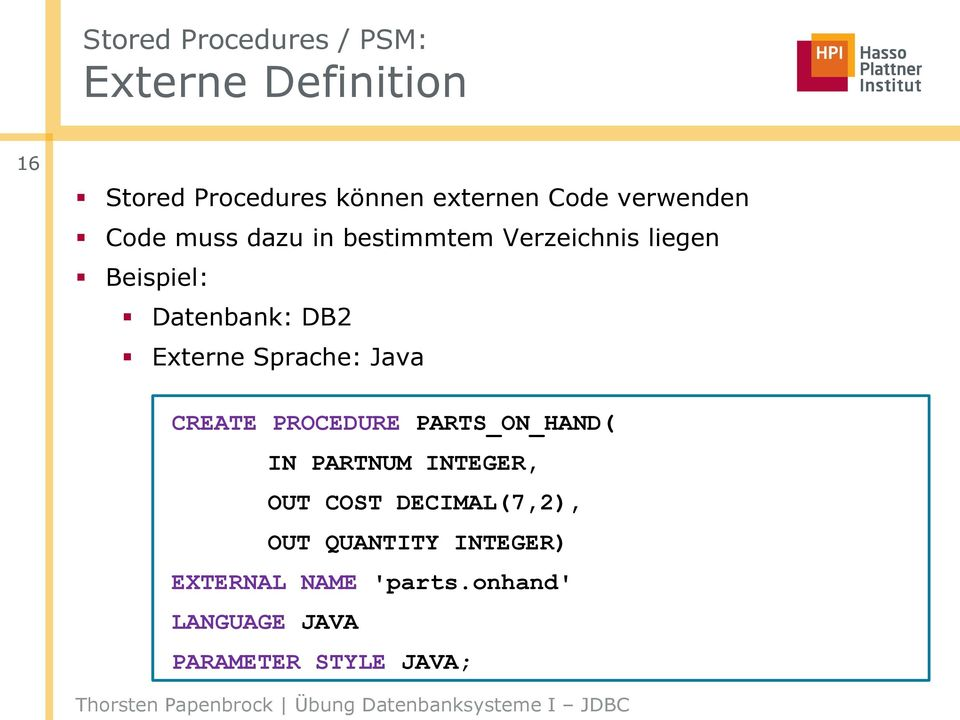 Externe Sprache: Java CREATE PROCEDURE PARTS_ON_HAND( IN PARTNUM INTEGER, OUT COST