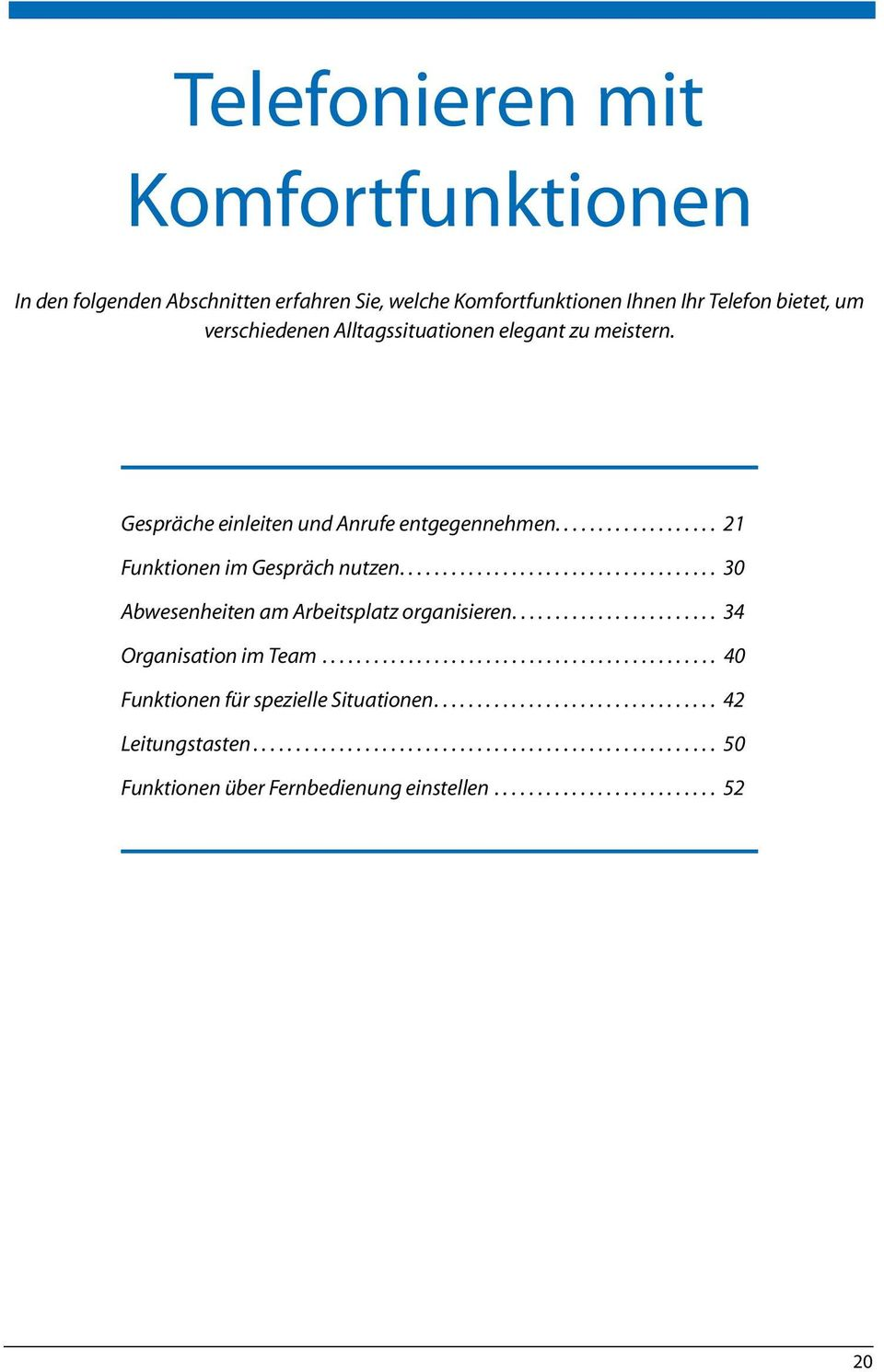 ....................... 34 Organisation im Team.............................................. 40 Funktionen für spezielle Situationen................................. 42 Leitungstasten.