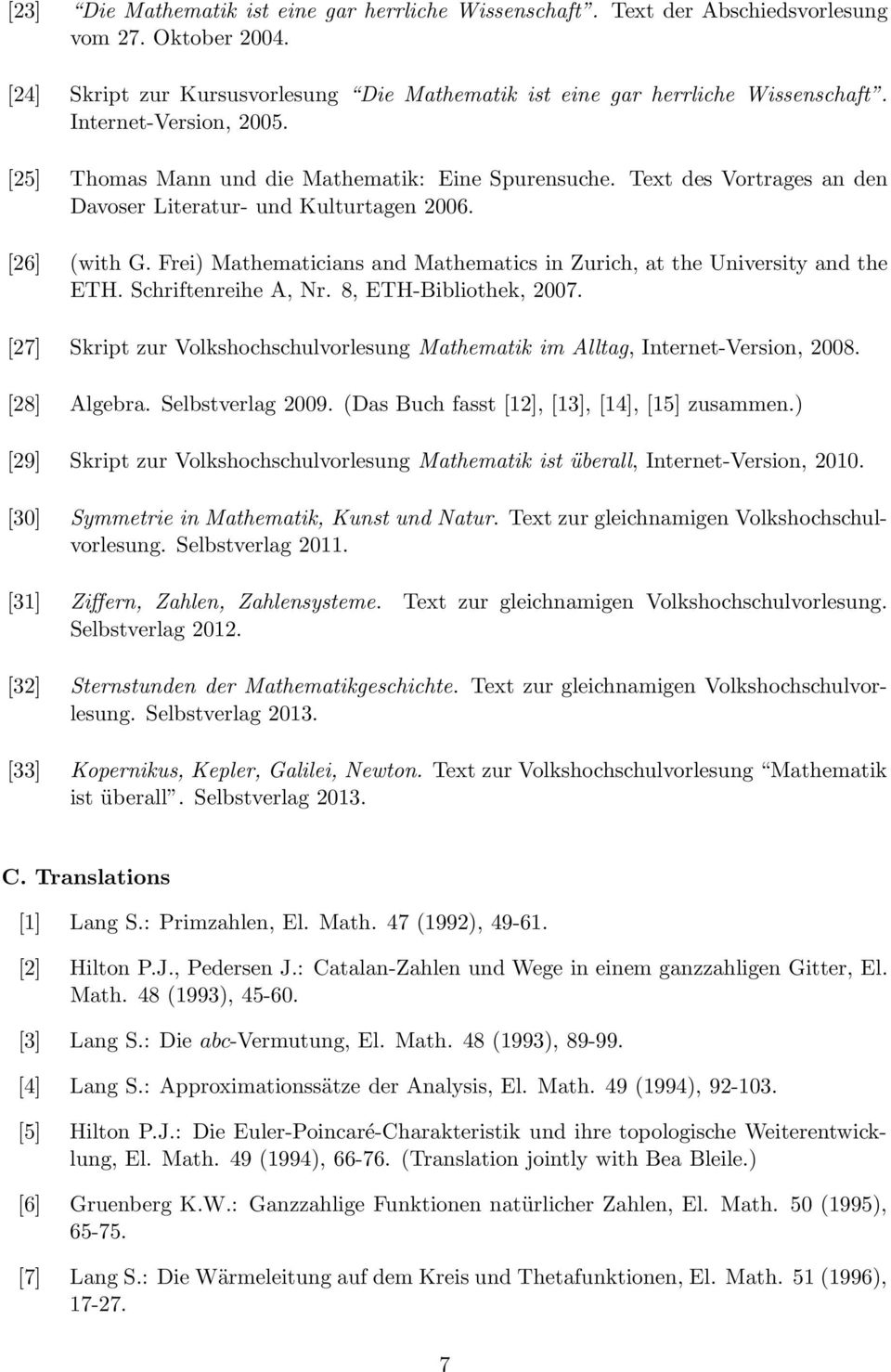 Frei) Mathematicians and Mathematics in Zurich, at the University and the ETH. Schriftenreihe A, Nr. 8, ETH-Bibliothek, 2007.